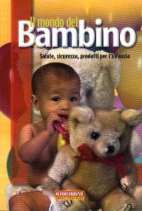 Il mondo del bambino : salute, sicurezza, prodotti per l'infanzia