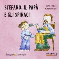 Stefano, il papà e gli spinaci / Vilma Costetti, Monica Rinaldini