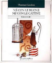 Né con le buone né con le cattive : bambini e disciplina / Thomas Gordon ; traduzione di Emanuela Fabretti