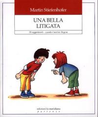 Una bella litigata : 55 suggerimenti... quando i bambini litigano / Martin Stiefenhofer ; traduzione di Antonietta Celie