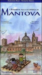 I bambini alla scoperta di Mantova / Alessandra Rozzi, Nicoletta Sfredda ; illustrato da Lorenzo Terranera ; prefazione di Patrizio Roversi