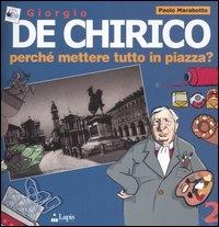 Giorgio De Chirico : perchè mettere tutto in piazza? / Paolo Marabotto
