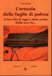 L'oracolo delle foglie di palma : la tua vita di oggi e stata scritta 5000 anni fa... / Tigo Zeyen