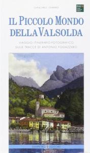 Il piccolo mondo della Valsolda : viaggio itinerario-fotografico suille tracce di Antonio Fogazzaro / Giancarlo Ghirardi