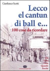 Lecco : el cantun di ball ... e 100 cose da ricordare / Gianfranco Scotti ; foto di Gianni Peverelli