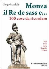 Monza : il Re de sass e... 100 cose da ricordare / Sergio Mandelli