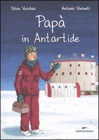 Papà in Antartide / Silvia Vecchini, Antonio Vincenti
