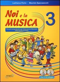 Noi e la musica. Percorsi propedeutici per l'educazione musicale nella scuola primaria / Lanfranco Perini, Maurizio Spaccazocchi. 3