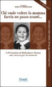 Chi vuole vedere la mamma faccia un passo avanti... : i 20 bambini di Bullenhuser Damm, una carezza per la memoria / a cura di Maria Pia Bernicchia