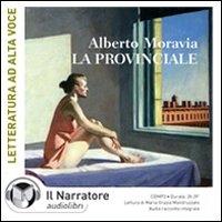 La provinciale [Audioregistrazione] / Alberto Moravia ; lettura di Maria Grazia Mandruzzato