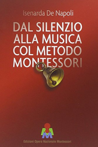 Dal silenzio alla musica col metodo Montessori / Isenarda De Napoli