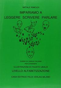 Impariamo a leggere, scrivere, parlare : corso di lingua italiana per stranieri : livello alfabetizzazione / Natale Rimoldi ; illustrazioni di Fausto Ubaldi
