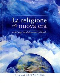 La religione nella nuova era e altri saggi per il ricercatore spirituale
