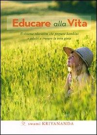 Educare alla vita : il sistema educativo che prepara bambini e adulti a trovare la vera gioia / Swami Kriyananda