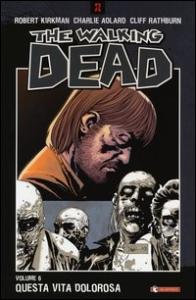 The dead walking. 6: Questa vita dolorosa