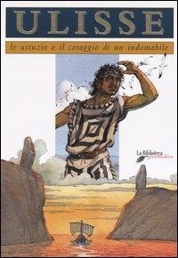 Ulisse : le astuzie e il coraggio di un indomabile / Chiara Guarducci, Alessandro Poluzzi