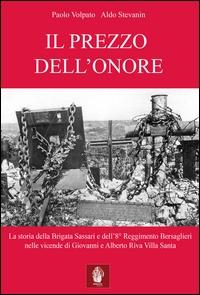 Il prezzo dell'onore. La storia della Brigata Sassari e dell'8° Reggimento Bersaglieri nelle vicende di Giovanni e Alberto Riva Villa Santa