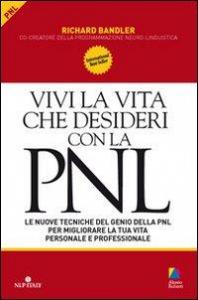 Vivi la vita che desideri con la PNL