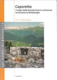 Caporetto : i luoghi della grande guerra sull'Isonzo raccontano la XII battaglia / Orio di Brazzano
