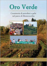 Oro verde : cronistoria di petrolieri e gelsi nel parco di Montevecchia / a cura di Paola Lazzarotto