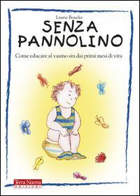 Senza pannolino : [come educare i neonati al vasino sin dai primi mesi di vita] / Laurie Boucke