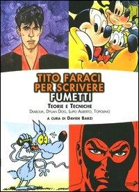 Per scrivere fumetti : teorie e tecniche : Diabolik, Dylan Dog, Lupo ALberto, Topolino / Tito Faraci ; a cura di Davide Barzi