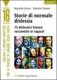 Storie di normale dislessia : 15 dislessici famosi raccontati ai ragazzi / Rossella Grenci, Daniele Zanoni