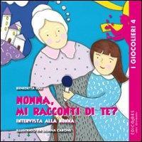 Nonna, mi racconti di te? : intervista alla nonna / Benedetta Ioli ; illustrato da Liliana Carone