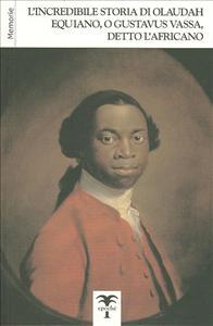 L'incredibile storia di Olaudah Equiano, o Gustavus Vassa, detto l'Africano