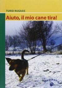 Aiuto, il mio cane tira! / Turid Rugaas ; [traduzione di Sheila Freir]