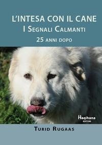 L'intesa col cane : i segnali calmanti : 25 anni dopo / Turid Rugaas ; [traduzione di Maria Teresa Cattaneo]
