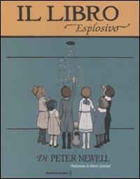 Il libro esplosivo / di Peter Newell ; traduzione di Marco Graziosi