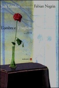 L'ombra e il bagliore / Jack London ; [illustrazioni di] Fabian Negrin ; traduzione di Giorgia Grilli ; postfazione di Goffredo Fofi