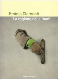La ragione delle mani / Emidio Clementi