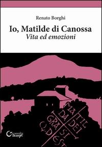 Io, Matilde di Canossa
