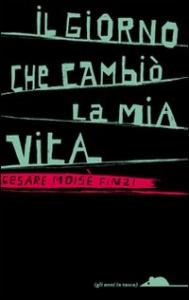 Il giorno che cambiò la mia vita / Cesare Moisè Finzi