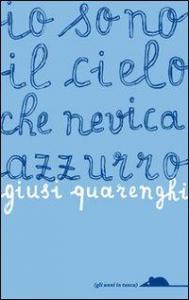 Io sono il cielo che nevica azzurro / Giusi Quarenghi