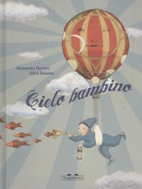 Cielo bambino / Alessandro Riccioni, Alicia Baladan