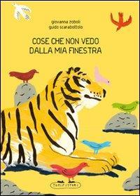 Cose che non vedo dalla mia finestra / Giovanna Zoboli, Guido Scarabottolo