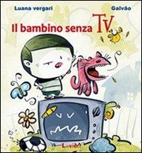 Il bambino senza TV / Luana Vergari, Galvao