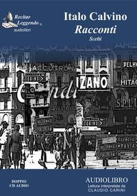 Racconti scelti [Audioregistrazione] / Italo Calvino ; lettura interpretata da Claudio Carini