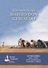 Mastro-don Gesualdo [Audiolibro] / Giovanni Verga ; lettura interpretata da Claudio Carini
