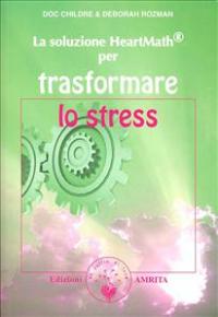 La soluzione Heartmath® per trasformare lo stress