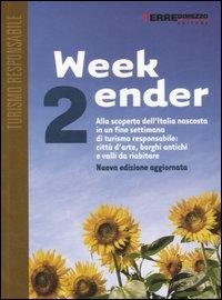 Weekender 2 : alla scoperta dell'Italia nascosta in un fine settimana di turismo responsabile : città d'arte, borghi antichi e valli da riabitare