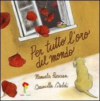 Per tutto l'oro del mondo / Manuela Piovesan, Brunella Baldi