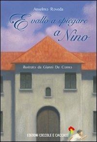 E vallo a spiegare a Nino / Amselmo Roveda ; illustrazioni Gianni De Conno