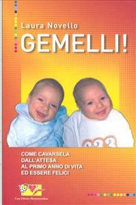 Gemelli! : come cavarsela dall'attesa al primo anno di vita ed essere felici / Laura Novello