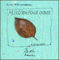 Museo delle foglie cadute / A. Catalano