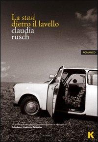 La stasi  dietro il lavello / Claudia Rusch ; traduzione, cura e postfazione di Franco Filice