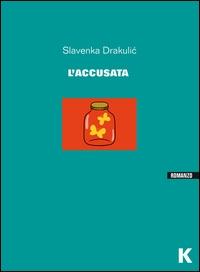 L'accusata / Slavenka Drakulic ; traduzione di Estera Miocic